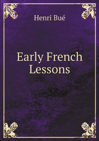 Henri Bué Early French Lessons henri bué the new conversational first french reader