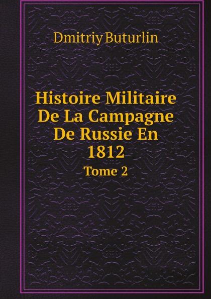 Dmitriy Buturlin Histoire Militaire De La Campagne De Russie En 1812. Tome 2