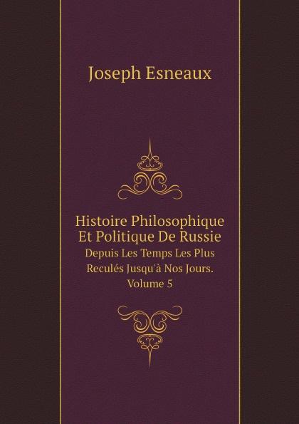 Joseph Esneaux Histoire Philosophique Et Politique De Russie. Depuis Les Temps Les Plus Recules Jusqu'a Nos Jours. Volume 5