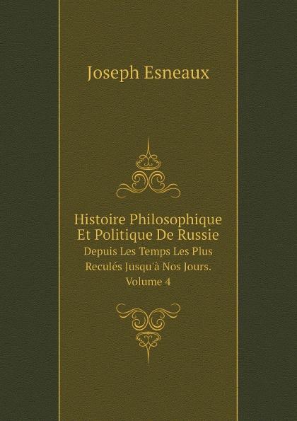 Joseph Esneaux Histoire Philosophique Et Politique De Russie. Depuis Les Temps Les Plus Recules Jusqu'a Nos Jours. Volume 4