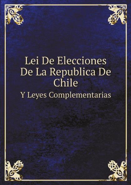 цена на Chile Lei De Elecciones De La Republica De Chile. Y Leyes Complementarias
