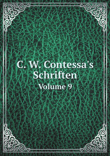Karl Wilhelm Salice Contessa C. W. Contessa's Schriften. Volume 9 christoph ernst houwald c w contessa s schriften volume 8 german edition
