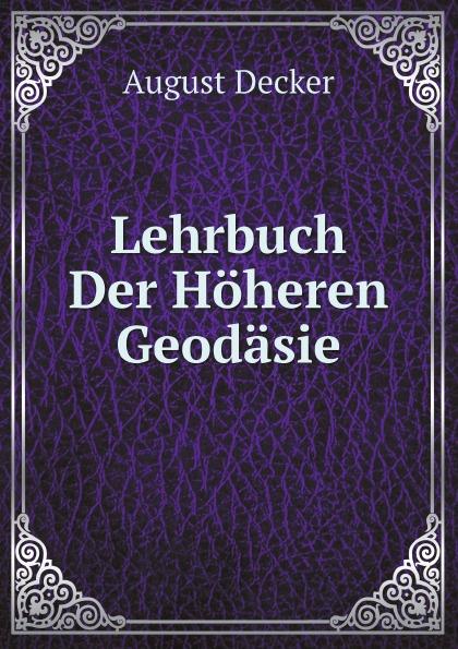 August Decker Lehrbuch Der Hoheren Geodasie jacob heussi lehrbuch der geodasie nach dem gegenwartigen zustande
