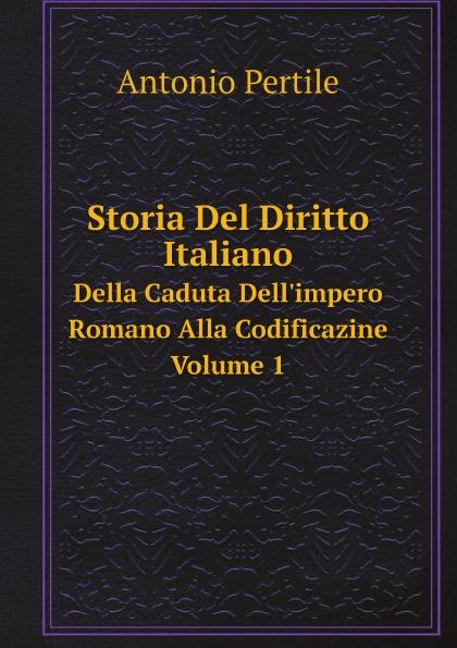 Antonio Pertile Storia del Diritto Italiano. Dalla Caduta Dell'impero romano Alla Codificazione Volume 1