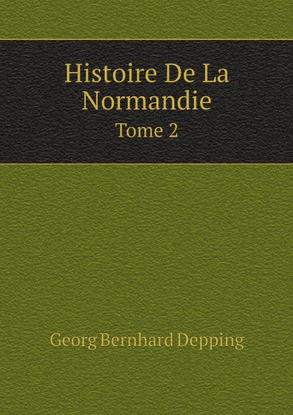 Georg Bernhard Depping Histoire De La Normandie. Tome 2 guillaume le clerc de normandie ernst martin fergus