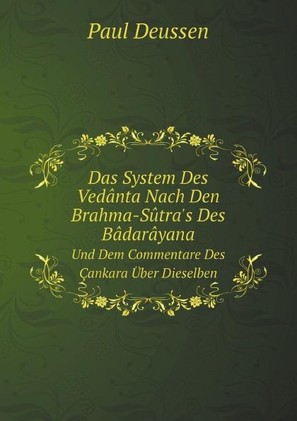 Paul Deussen Das System Des Vedanta Nach Den Brahma-Sutra's Des Badarayana. Und Dem Commentare Des Cankara Uber Dieselben