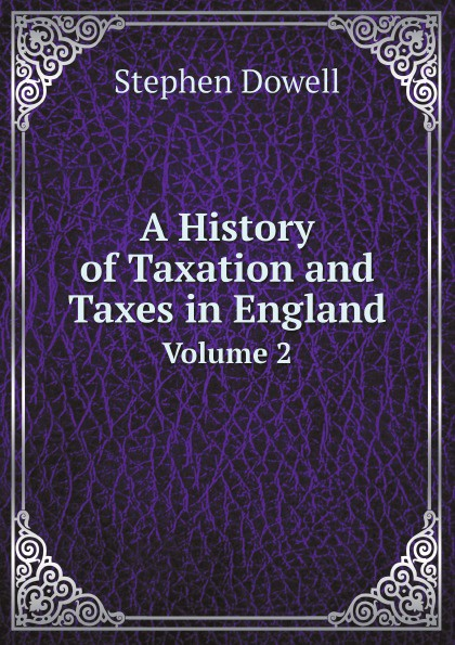 лучшая цена Stephen Dowell A History of Taxation and Taxes in England. Volume 2