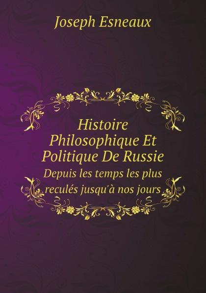 Joseph Esneaux Histoire Philosophique Et Politique De Russie. Depuis les temps les plus recules jusqu'a nos jours