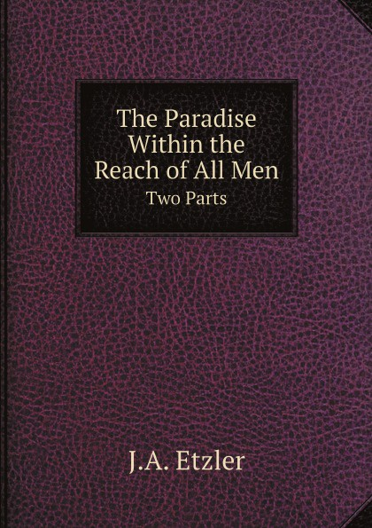 лучшая цена J.A. Etzler The Paradise Within the Reach of All Men. Two Parts