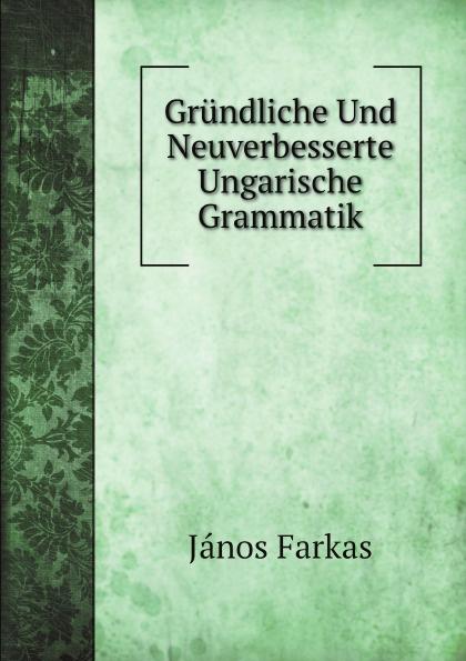 János Farkas Grundliche Und Neuverbesserte Ungarische Grammatik elisabet róna sklarek ungarische volksmarchen