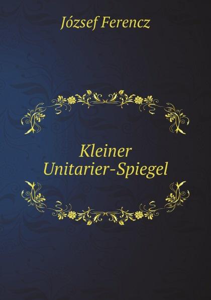 лучшая цена József Ferencz Kleiner Unitarier-Spiegel