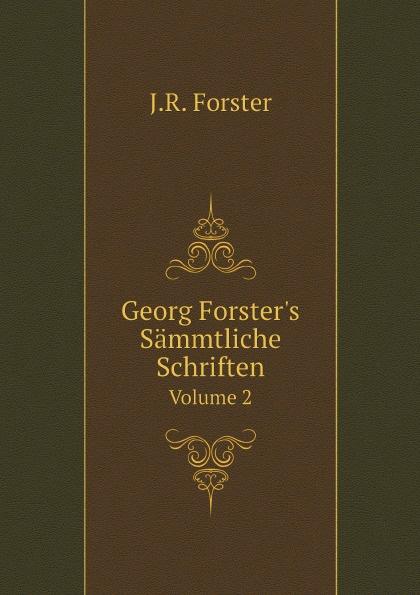 J.R. Forster Georg Forster's Sammtliche Schriften. Volume 2 georg forster de plantis esculentis insularum oceani australis commentatio botanica