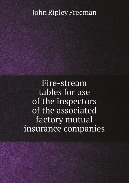 John Ripley Freeman Fire-stream tables for use of the inspectors of the associated factory mutual insurance companies r austin freeman the vanishing man by r austin freeman fiction mystery