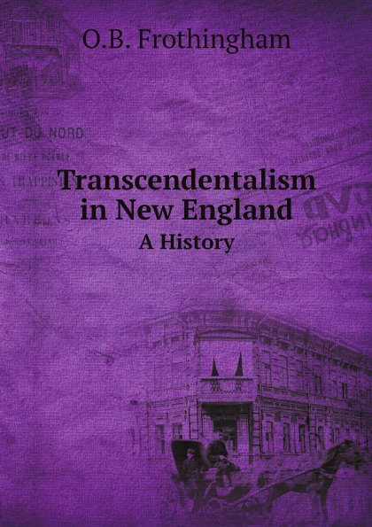 O.B. Frothingham Transcendentalism in New England. A History цена