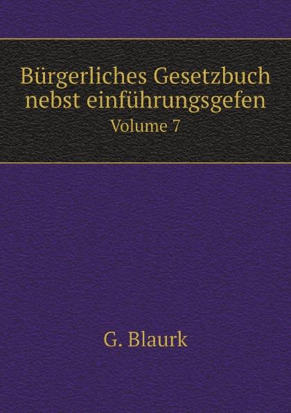 G. Blaurk Burgerliches Gesetzbuch nebst einfuhrungsgefen. Volume 7 österreich allgemeines burgerliches gesetzbuch abgb