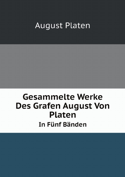 лучшая цена August Platen Gesammelte Werke Des Grafen August Von Platen. In Funf Banden