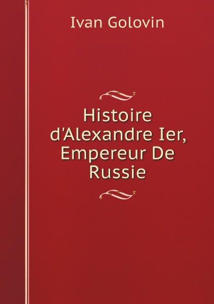 Ivan Golovin Histoire dAlexandre Ier, Empereur De Russie
