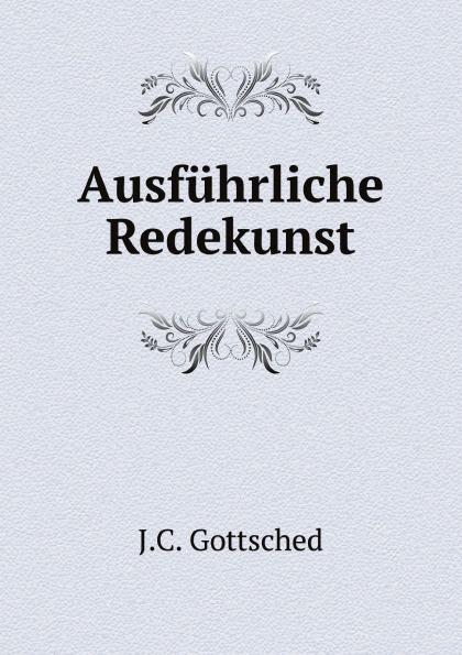 лучшая цена J.C. Gottsched Ausfuhrliche Redekunst