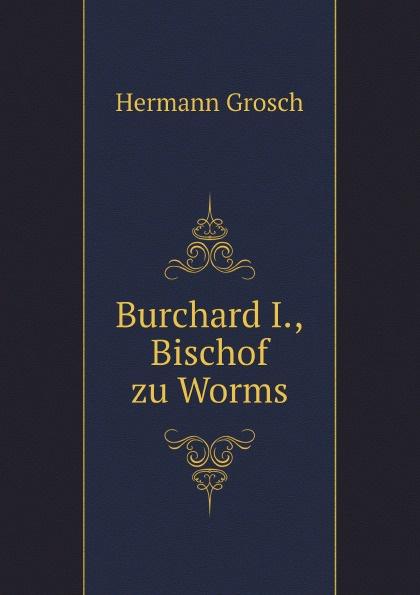 Hermann Grosch Burchard I., Bischof zu Worms