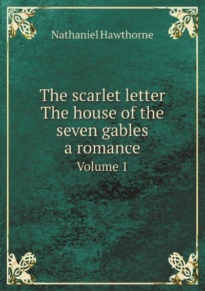 Hawthorne Nathaniel The scarlet letter. The house of the seven gables, a romance. Volume 1 nathaniel hawthorne the house of the seven gables