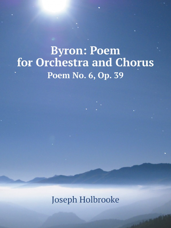 Joseph Holbrooke Byron: Poem for Orchestra and Chorus. Poem No. 6, Op. 39 недорого
