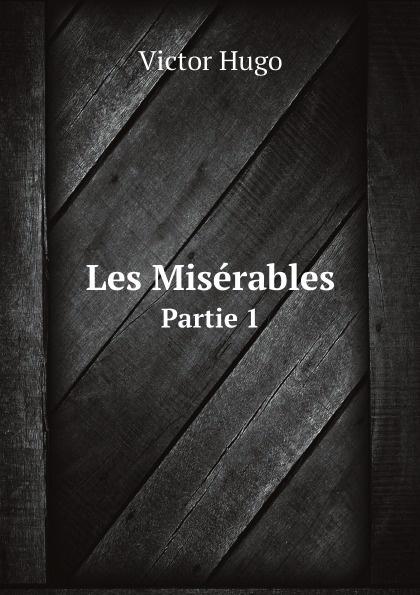Victor Hugo Les Miserables. Partie 1 hugo victor les miserables classics dlx