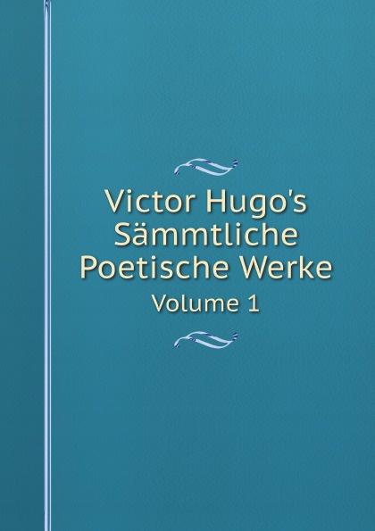 V. Hugo Victor Hugo's Sammtliche Poetische Werke. Volume 1 цена и фото