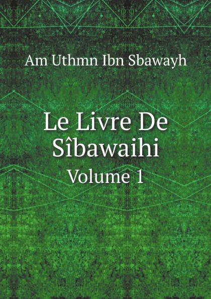 Am Uthmn Ibn Sbawayh Le Livre De Sibawaihi. Volume 1 цена и фото