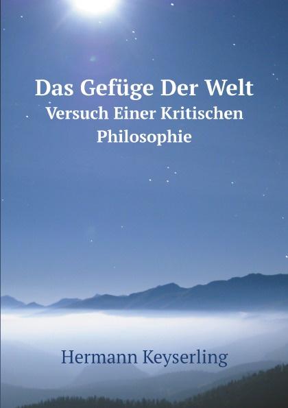 Hermann Keyserling Das Gefuge Der Welt. Versuch Einer Kritischen Philosophie недорого