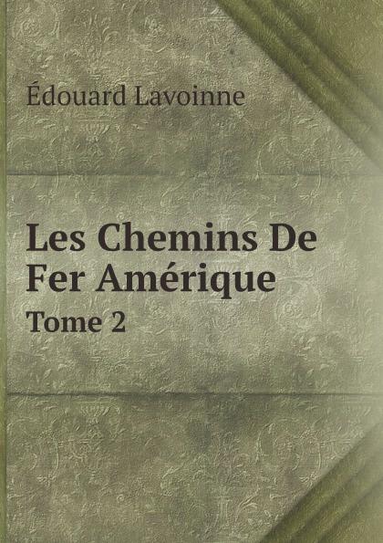 Édouard Lavoinne Les Chemins De Fer Amerique. Tome 2