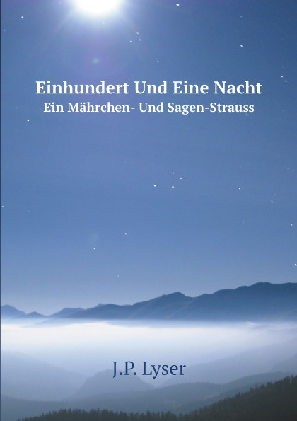 J.P. Lyser Einhundert Und Eine Nacht. Ein Mahrchen- Und Sagen-Strauss