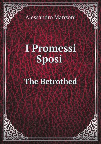 Alessandro Manzoni I Promessi Sposi. The Betrothed alessandro manzoni i promessi sposi the betrothed volume i