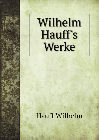 Wilhelm Hauff Wilhelm Hauff's Werke