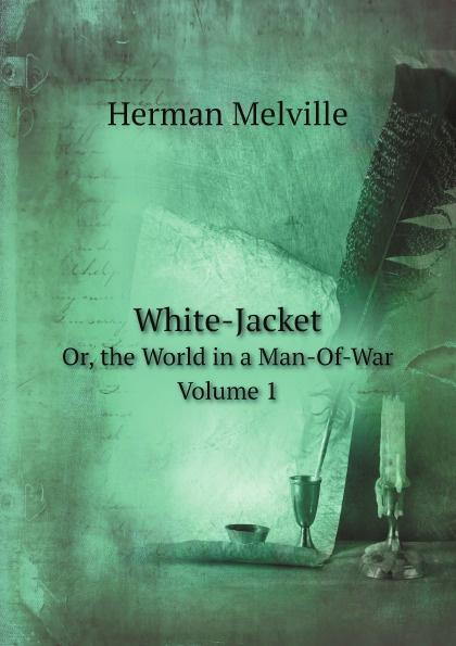 Melville Herman White-Jacket. Or, the World in a Man-Of-War. Volume 1 цена в Москве и Питере
