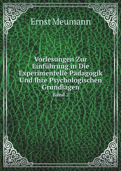 Ernst Meumann Vorlesungen Zur Einfuhrung in Die Experimentelle Padagogik Und Ihre Psychologischen Grundlagen. Band 2
