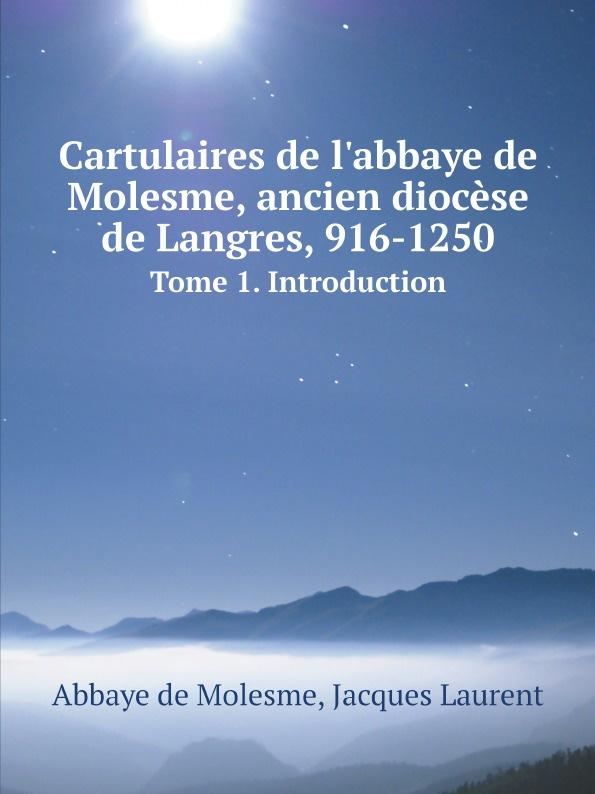 Abbaye de Molesme, Jacques Laurent Cartulaires de l'abbaye de Molesme, ancien diocese de Langres, 916-1250. Tome 1. Introduction ручка langres