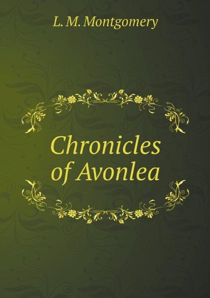 L. M. Montgomery Chronicles of Avonlea цена и фото