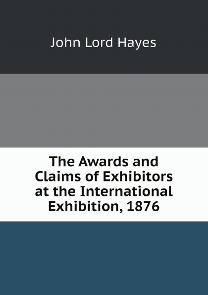 John Lord Hayes, National Association of Wool Manufacturers The Awards and Claims of Exhibitors at the International Exhibition, 1876 john hummel the dyeing of textile fabrics