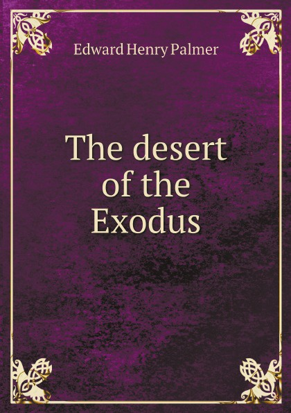 Edward Henry Palmer The desert of the Exodus alcott william andrus forty years in the wilderness of pills and powders