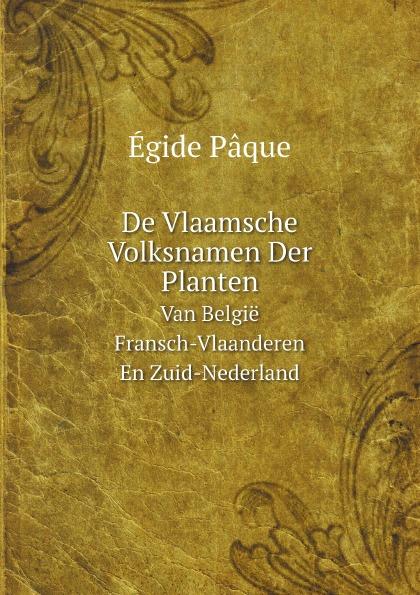 Égide Pâque De Vlaamsche Volksnamen Der Planten. Van Belgie Fransch-Vlaanderen En Zuid-Nederland jacobus craandijk wandelingen door nederland zuid holland