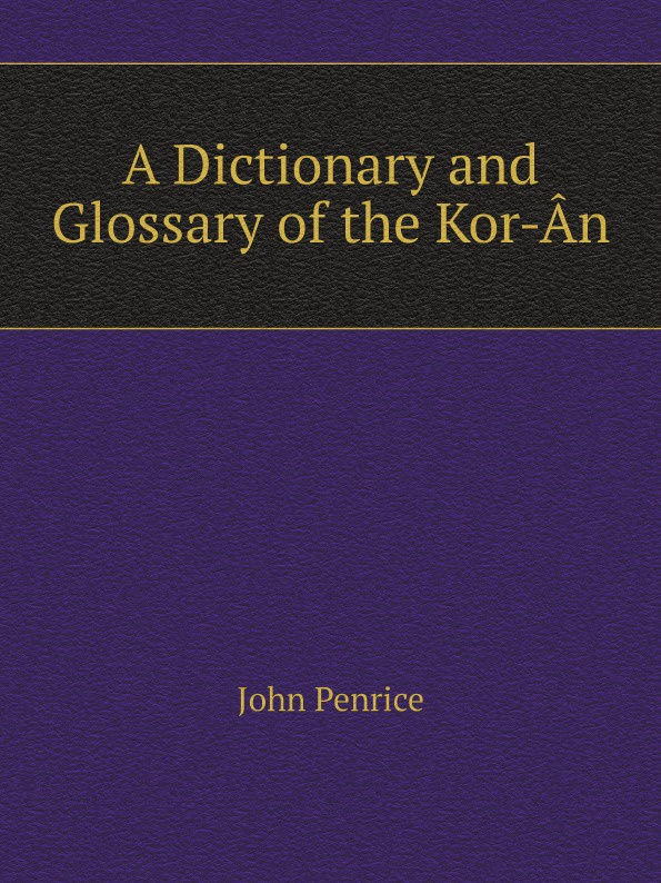 John Penrice A Dictionary and Glossary of the Kor-An