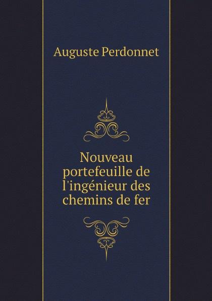 Auguste Perdonnet Nouveau portefeuille de l'ingenieur des chemins de fer