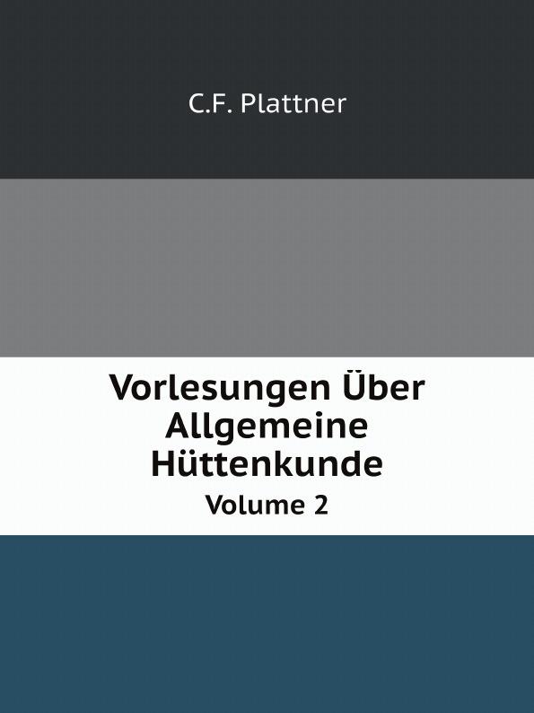 C.F. Plattner Vorlesungen Uber Allgemeine Huttenkunde. Volume 2 hermann weyl raum zeit materie vorlesungen uber allgemeine relativitatstheorie