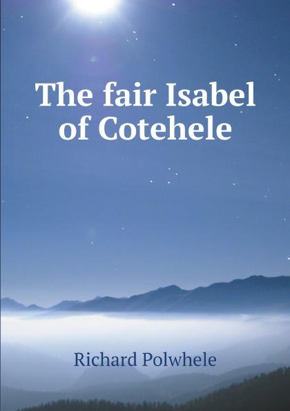 Richard Polwhele The fair Isabel of Cotehele