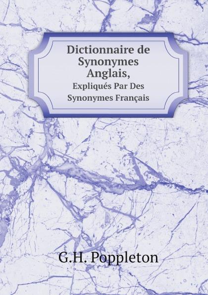 G.H. Poppleton Dictionnaire de Synonymes Anglais,. Expliques Par Des Synonymes Francais цена