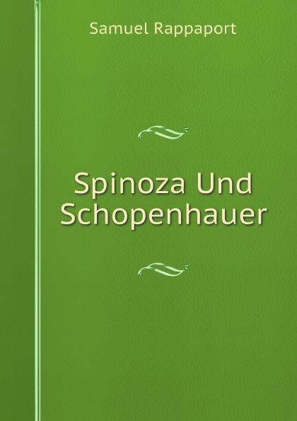 Samuel Rappaport Spinoza Und Schopenhauer oswald spengler der metaphysische grundgedanke der heraklitischen philosophie inaugural dissertation zur erlangung der doctorwurde bei der hohen philosophischen fakultat der vereinigten friedrichs universitat halle wittenberg 1904 classic reprint