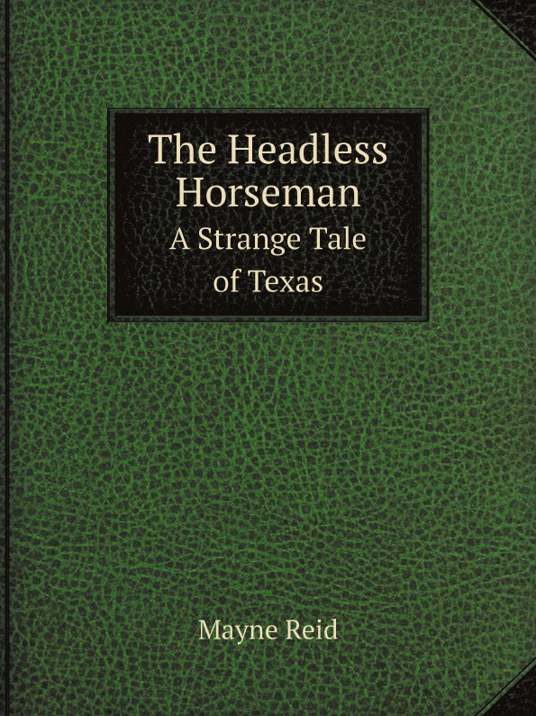 Reid Mayne The Headless Horseman. A Strange Tale of Texas the headless horseman