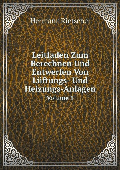 купить Hermann Rietschel Leitfaden Zum Berechnen Und Entwerfen Von Luftungs- Und Heizungs-Anlagen. Volume 1 онлайн