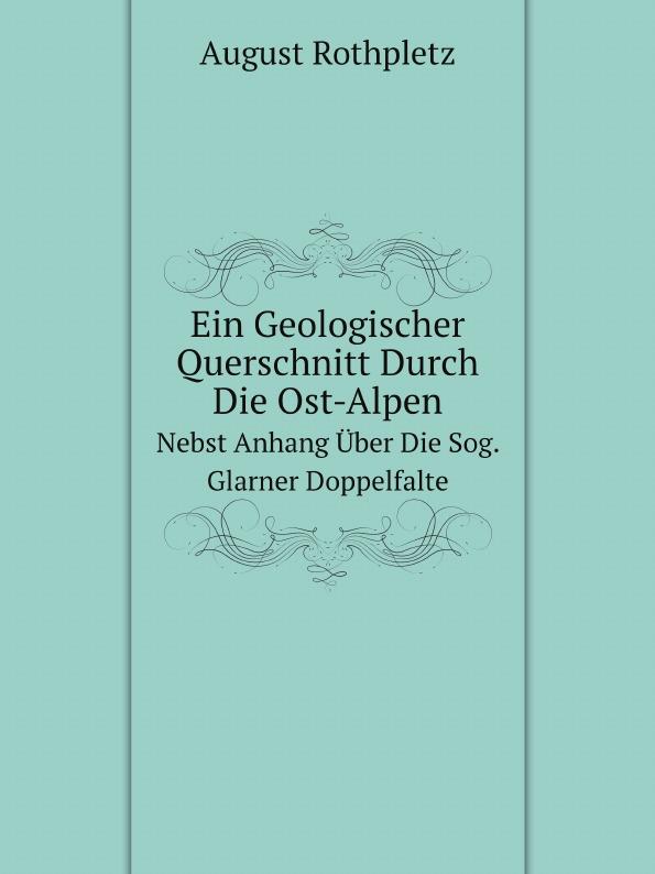 August Rothpletz Ein Geologischer Querschnitt Durch Die Ost-Alpen. Nebst Anhang Uber Die Sog. Glarner Doppelfalte sog sog ae 02