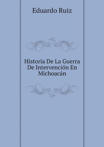 Eduardo Ruiz Historia De La Guerra De Intervencion En Michoacan agatha ruiz de la prada повседневные брюки